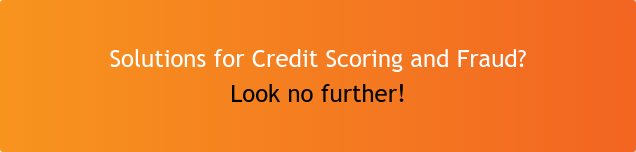 Solutions for Credit Scoring and Fraud? Look no further!